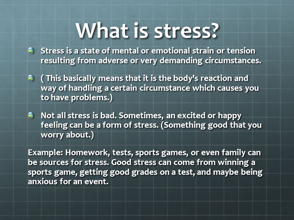 What is stress Stress is a state of mental or emotional strain or tension resulting from adverse or very demanding circumstances.