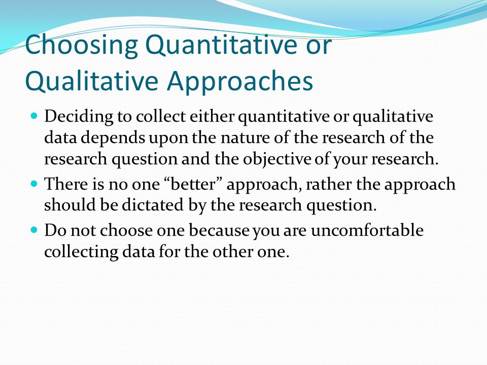 Choosing Quantitative or Qualitative Approaches
