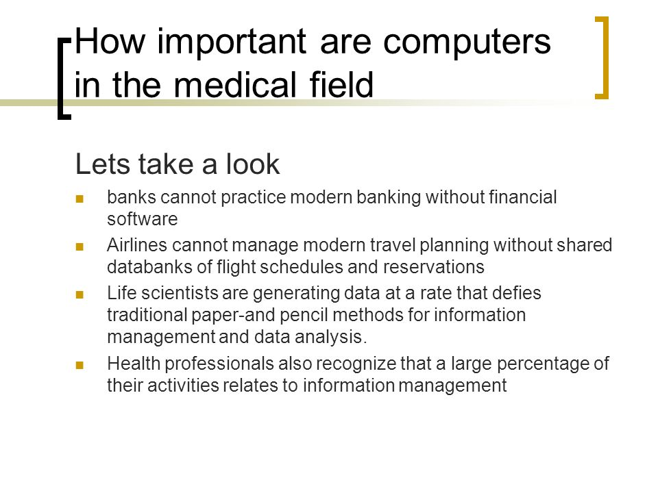 computers in medical field essay Computers in medical field essay there are few things in history that have influenced our lives more than a computer  today, there cannot be any field that is absent of the influence of computer applications.