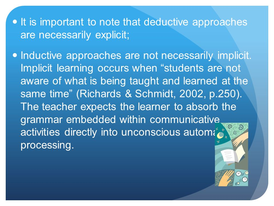 It is important to note that deductive approaches are necessarily explicit;