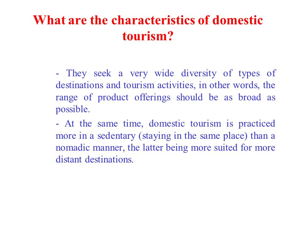 the characteristics of tourism products All tourism products begin with an attraction, without which no  an economic  incentive to protect destination assets — characteristics that.