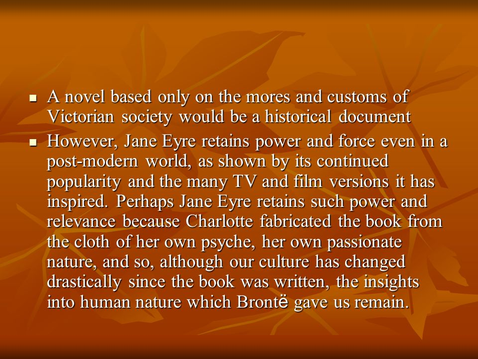 A novel based only on the mores and customs of Victorian society would be a historical document