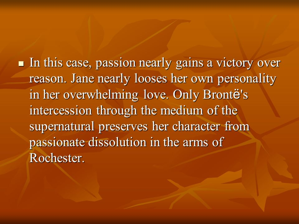In this case, passion nearly gains a victory over reason