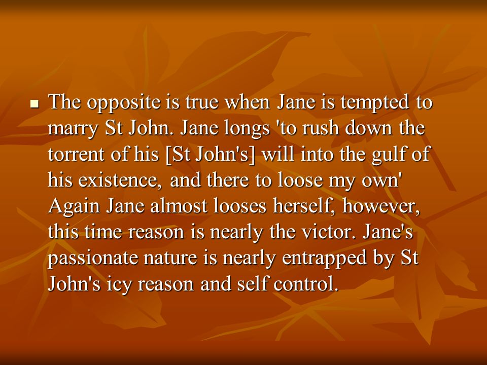The opposite is true when Jane is tempted to marry St John