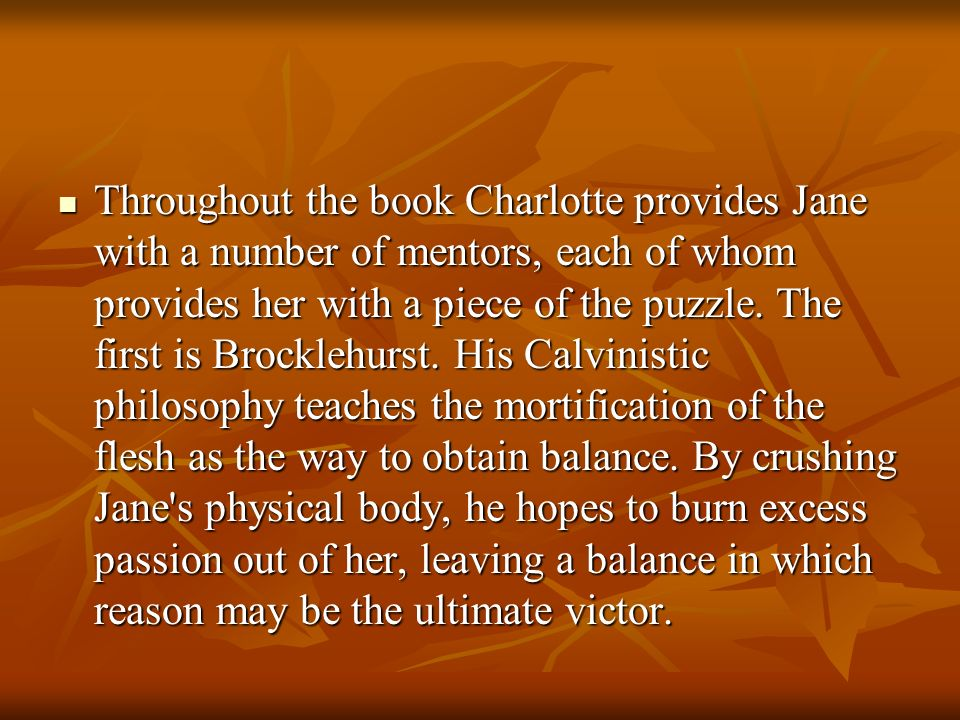 Throughout the book Charlotte provides Jane with a number of mentors, each of whom provides her with a piece of the puzzle.