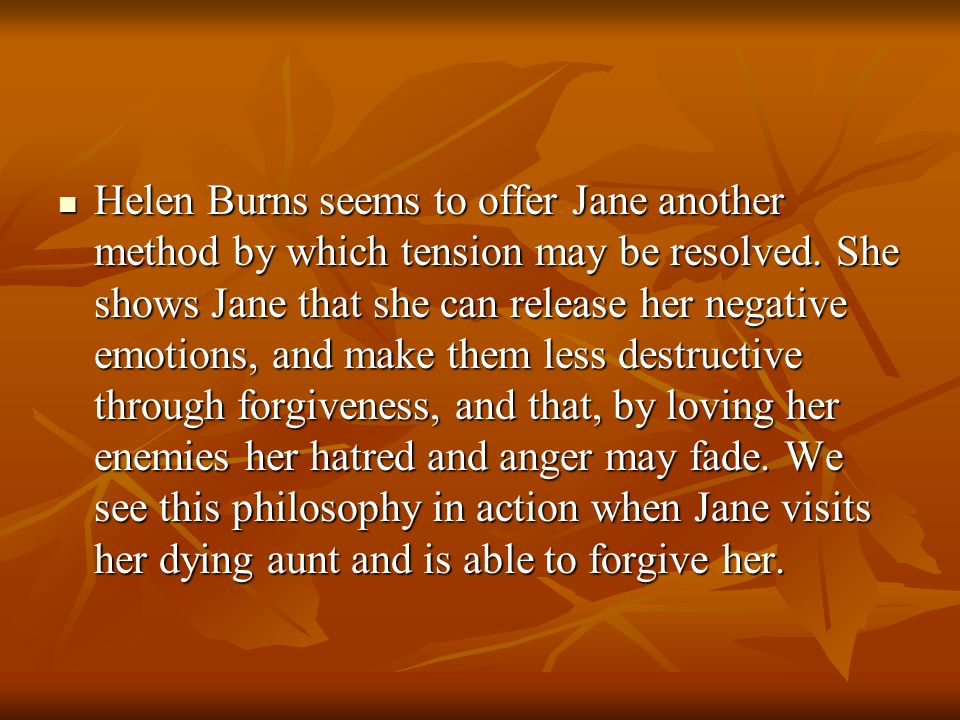 Helen Burns seems to offer Jane another method by which tension may be resolved.