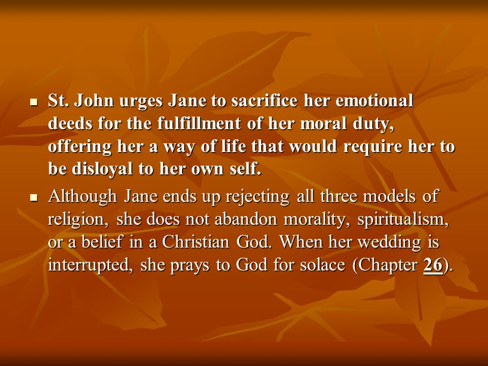 St. John urges Jane to sacrifice her emotional deeds for the fulfillment of her moral duty, offering her a way of life that would require her to be disloyal to her own self.