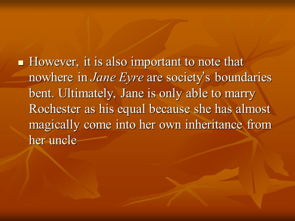 However, it is also important to note that nowhere in Jane Eyre are society's boundaries bent.