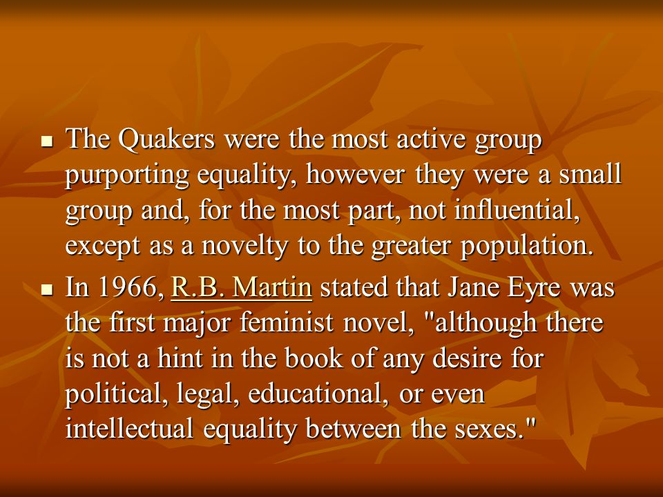 The Quakers were the most active group purporting equality, however they were a small group and, for the most part, not influential, except as a novelty to the greater population.