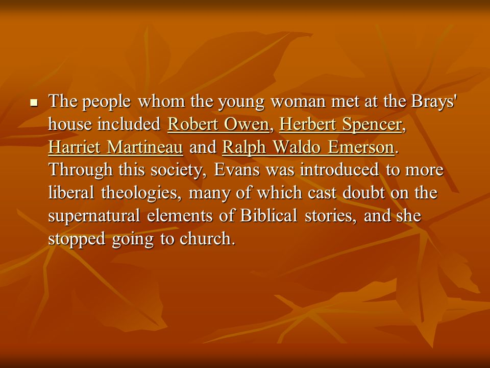 The people whom the young woman met at the Brays house included Robert Owen, Herbert Spencer, Harriet Martineau and Ralph Waldo Emerson.