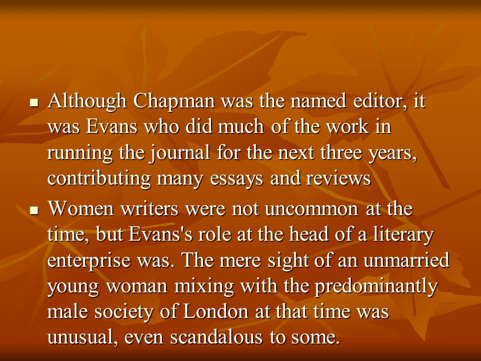 Although Chapman was the named editor, it was Evans who did much of the work in running the journal for the next three years, contributing many essays and reviews