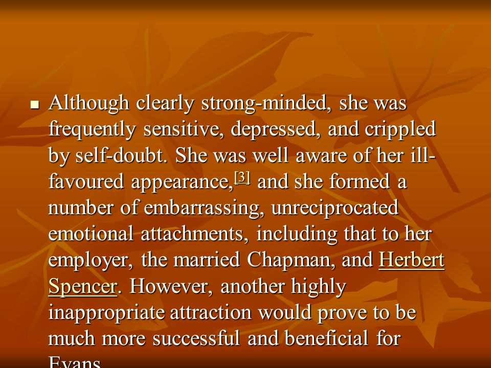Although clearly strong-minded, she was frequently sensitive, depressed, and crippled by self-doubt.