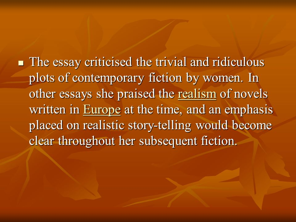 The essay criticised the trivial and ridiculous plots of contemporary fiction by women.
