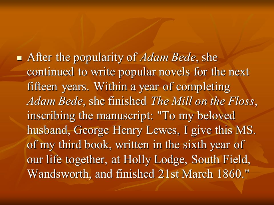 After the popularity of Adam Bede, she continued to write popular novels for the next fifteen years.