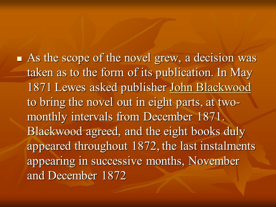 As the scope of the novel grew, a decision was taken as to the form of its publication.