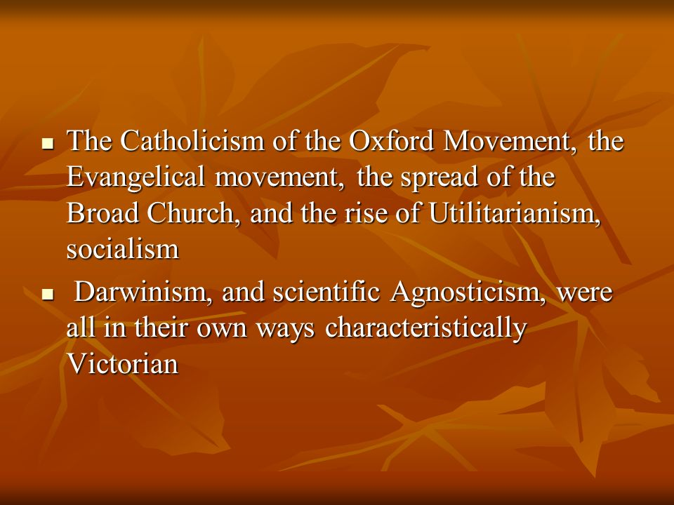 The Catholicism of the Oxford Movement, the Evangelical movement, the spread of the Broad Church, and the rise of Utilitarianism, socialism