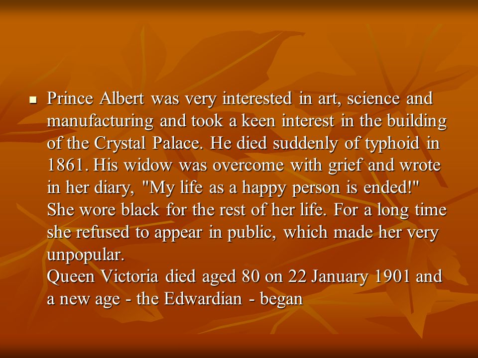 Prince Albert was very interested in art, science and manufacturing and took a keen interest in the building of the Crystal Palace.