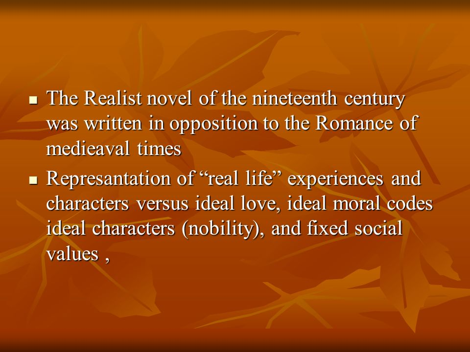 The Realist novel of the nineteenth century was written in opposition to the Romance of medieaval times