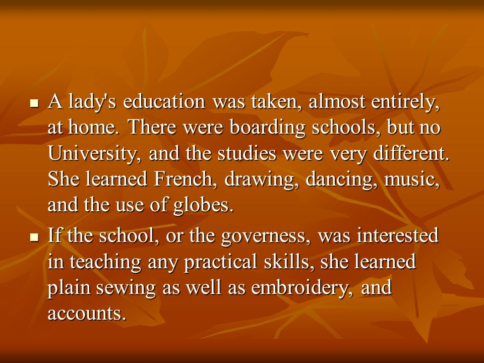 A lady s education was taken, almost entirely, at home