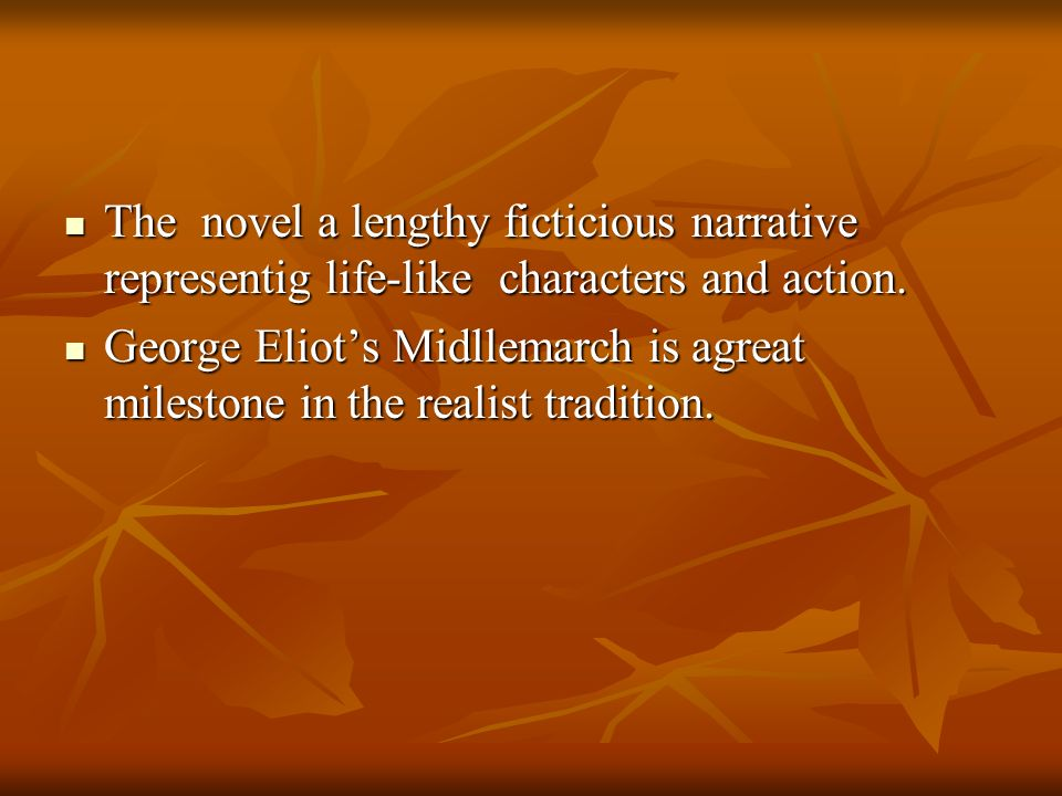 The novel a lengthy ficticious narrative representig life-like characters and action.