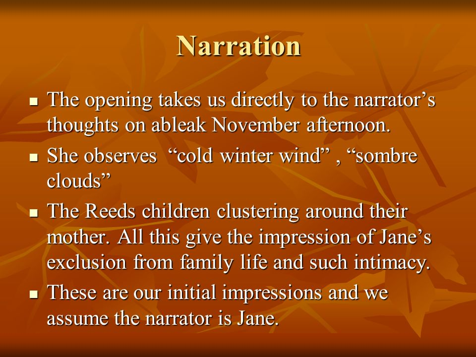 Narration The opening takes us directly to the narrator's thoughts on ableak November afternoon. She observes cold winter wind , sombre clouds
