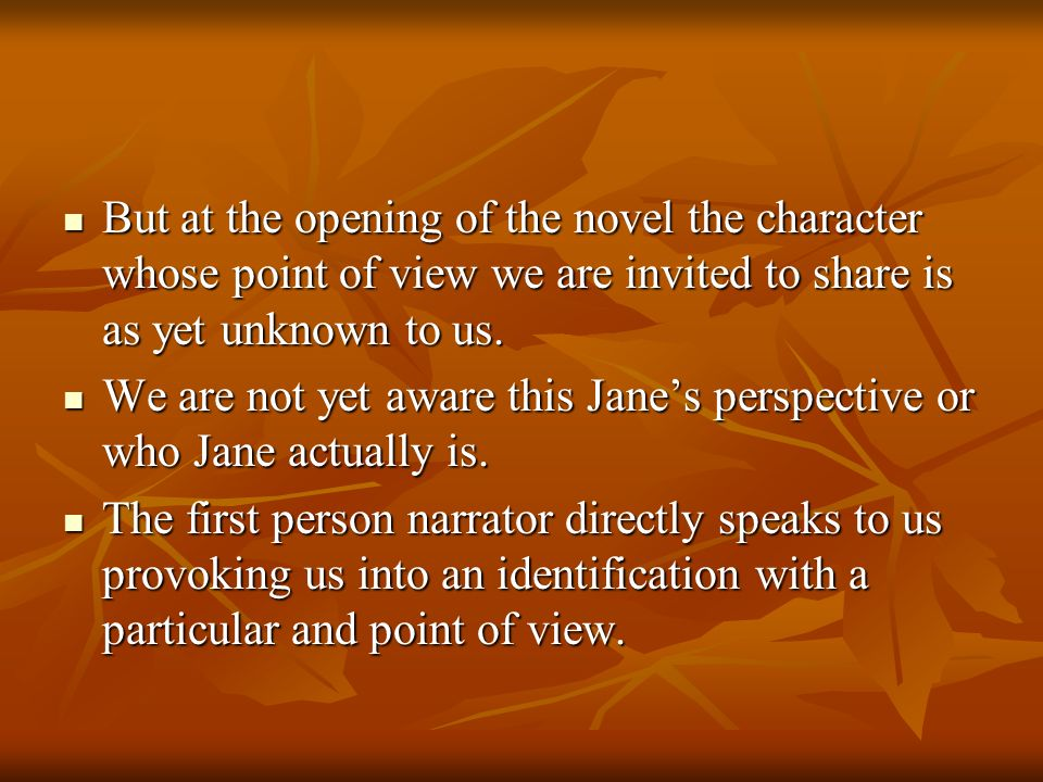 But at the opening of the novel the character whose point of view we are invited to share is as yet unknown to us.