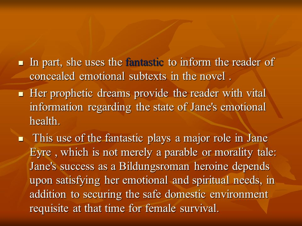 In part, she uses the fantastic to inform the reader of concealed emotional subtexts in the novel .