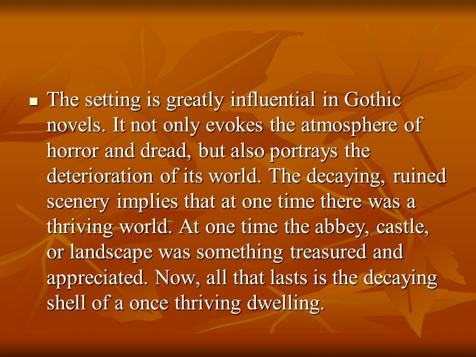 The setting is greatly influential in Gothic novels