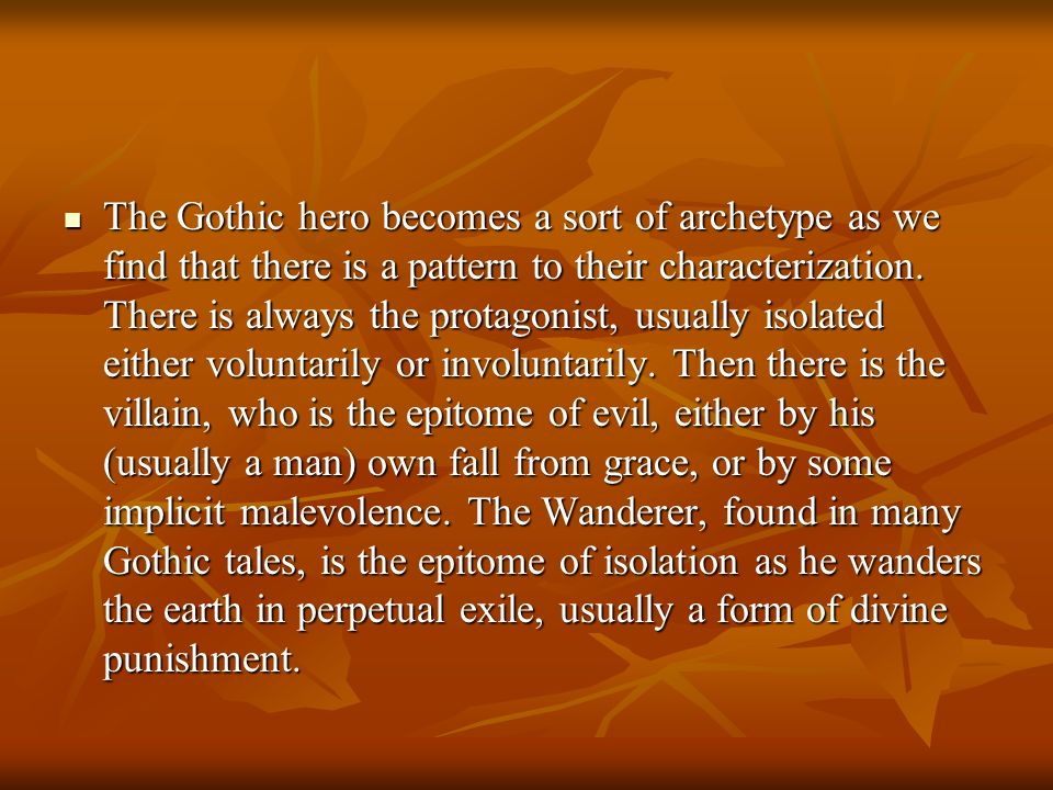 The Gothic hero becomes a sort of archetype as we find that there is a pattern to their characterization.