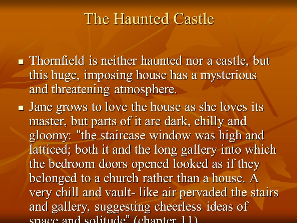 The Haunted Castle Thornfield is neither haunted nor a castle, but this huge, imposing house has a mysterious and threatening atmosphere.