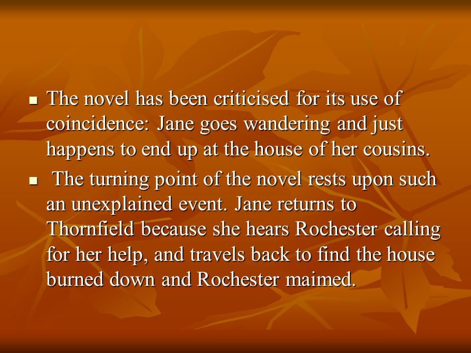 The novel has been criticised for its use of coincidence: Jane goes wandering and just happens to end up at the house of her cousins.