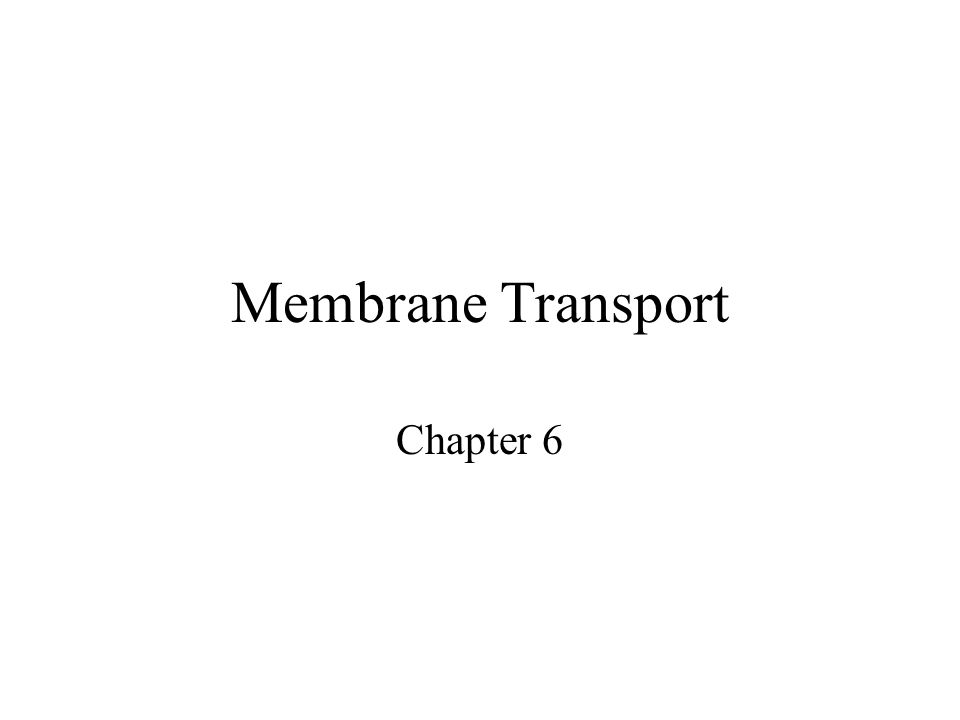 Membrane Transport Chapter 6