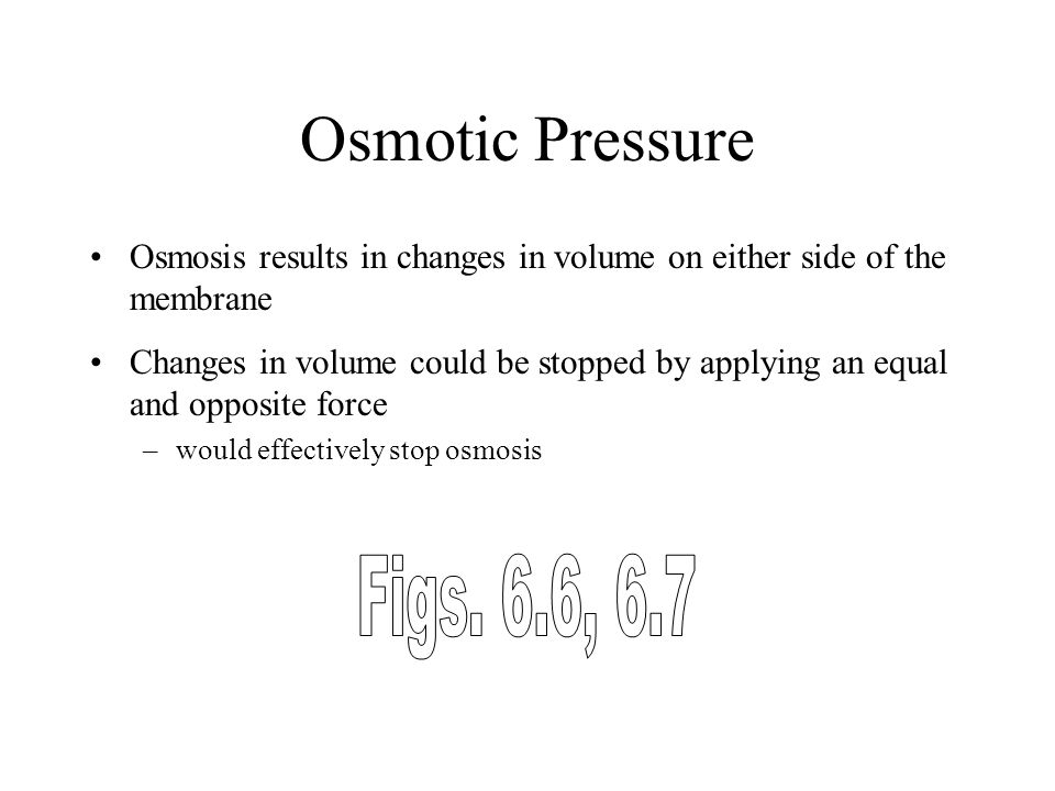 Osmotic Pressure Osmosis results in changes in volume on either side of the membrane.