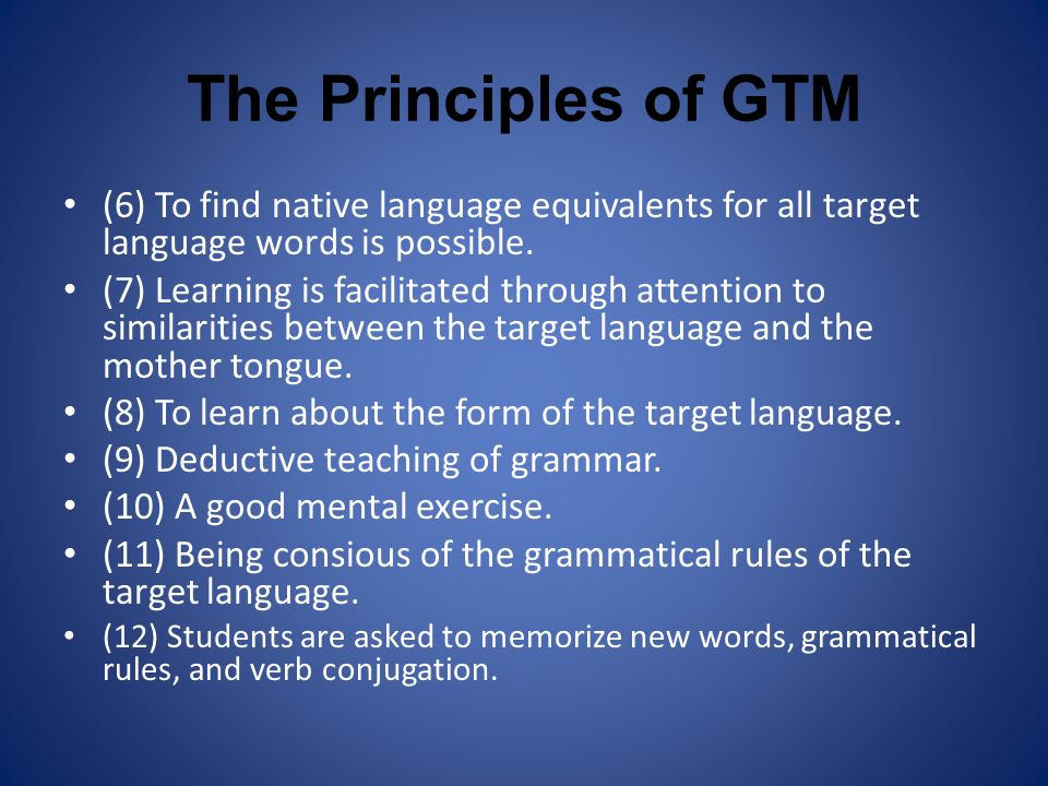 The Principles of GTM (6) To find native language equivalents for all target language words is possible.