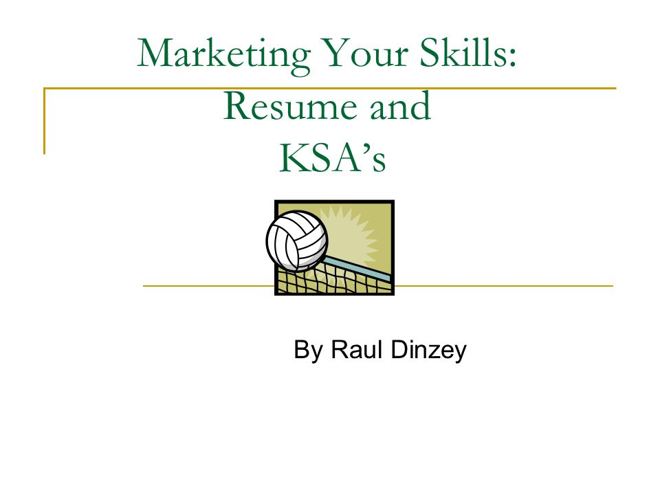 Marketing Your Skills: Resume and KSA\'s - ppt video online download