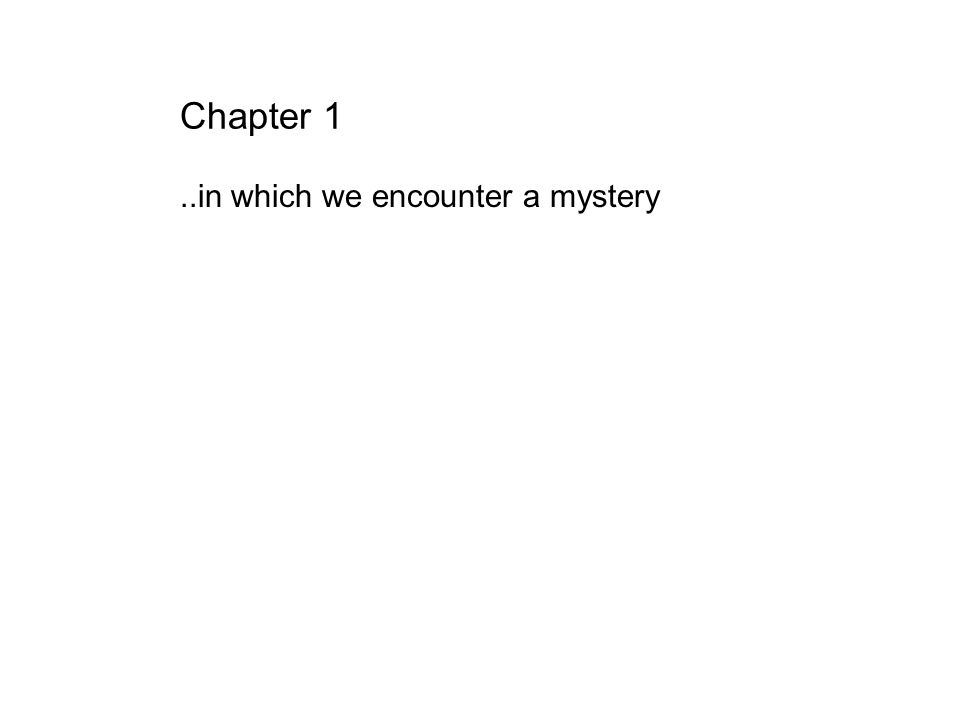 Chapter 1 ..in which we encounter a mystery