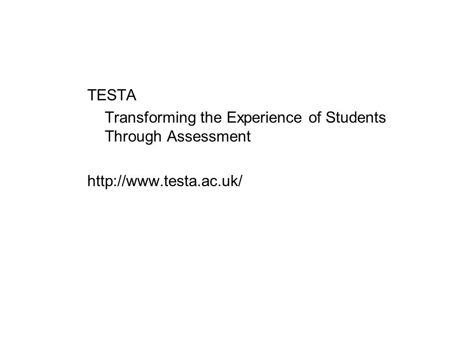 TESTA Transforming the Experience of Students Through Assessment http://www.testa.ac.uk/