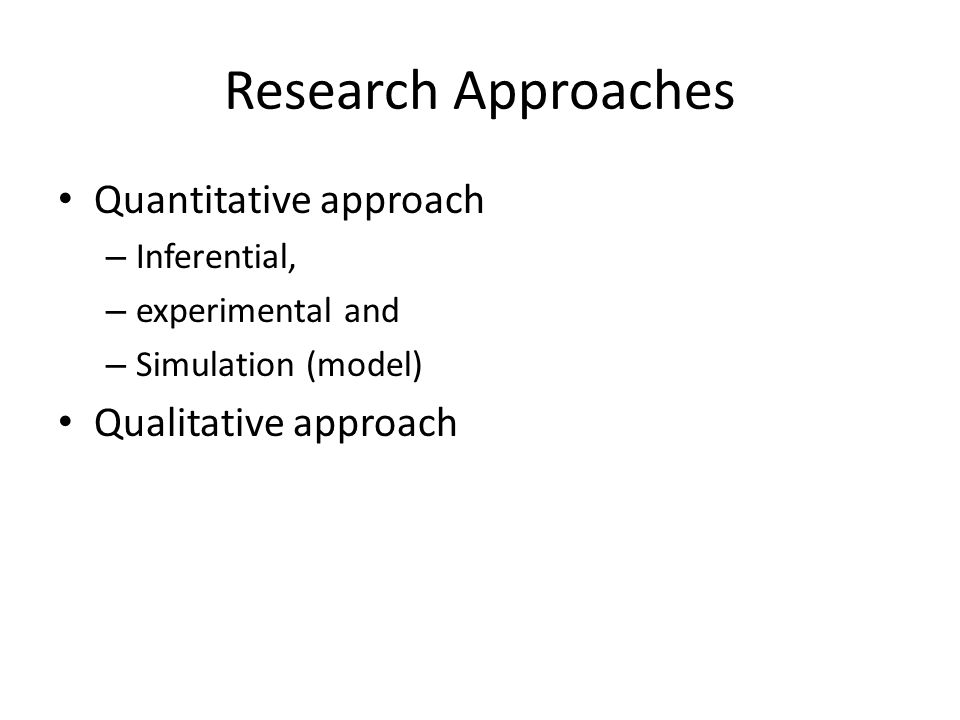 Research Approaches Quantitative approach Qualitative approach