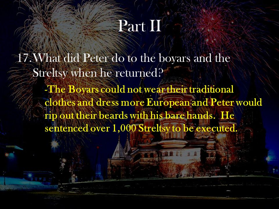 Part II What did Peter do to the boyars and the Streltsy when he returned