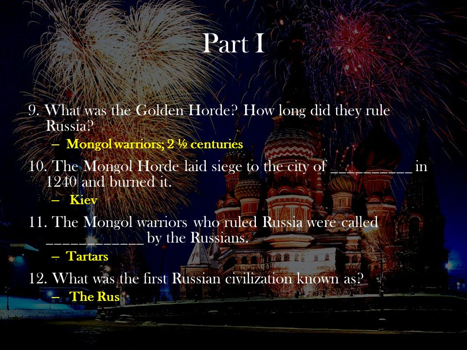 Part I 9. What was the Golden Horde How long did they rule Russia