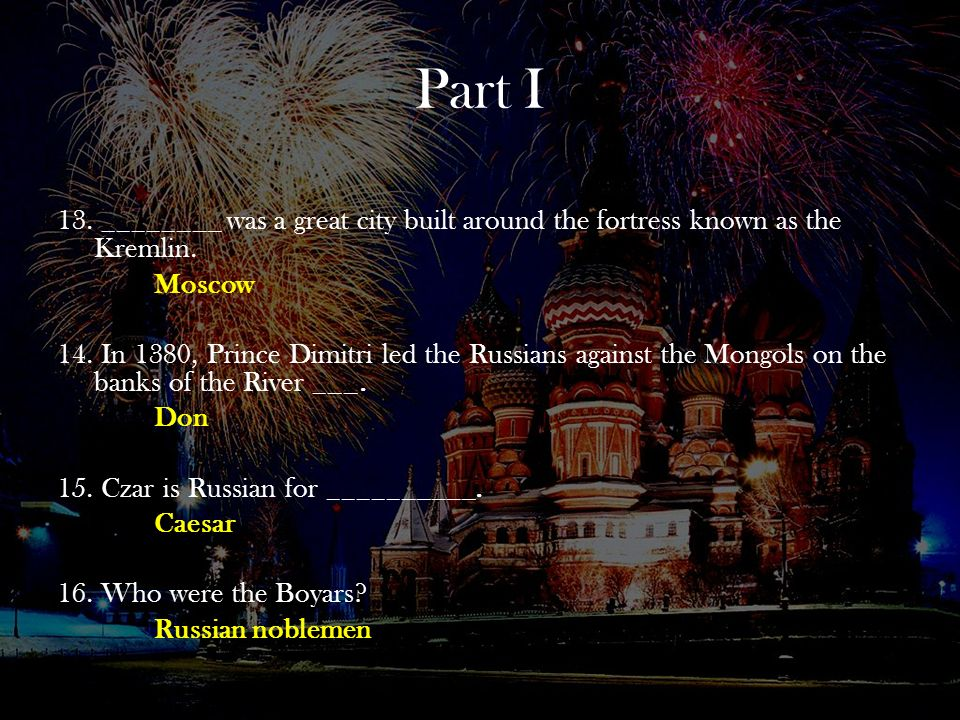 Part I 13. ________ was a great city built around the fortress known as the Kremlin. Moscow.