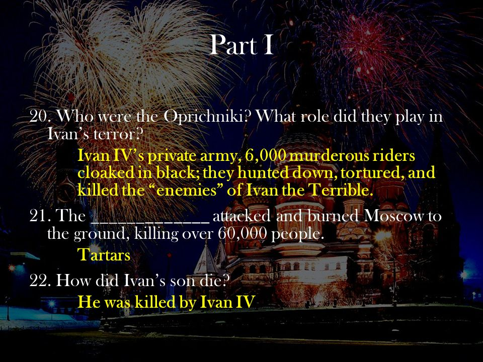 Part I 20. Who were the Oprichniki What role did they play in Ivan's terror
