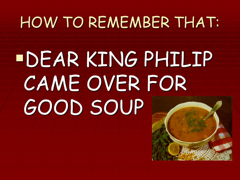 DEAR KING PHILIP CAME OVER FOR GOOD SOUP