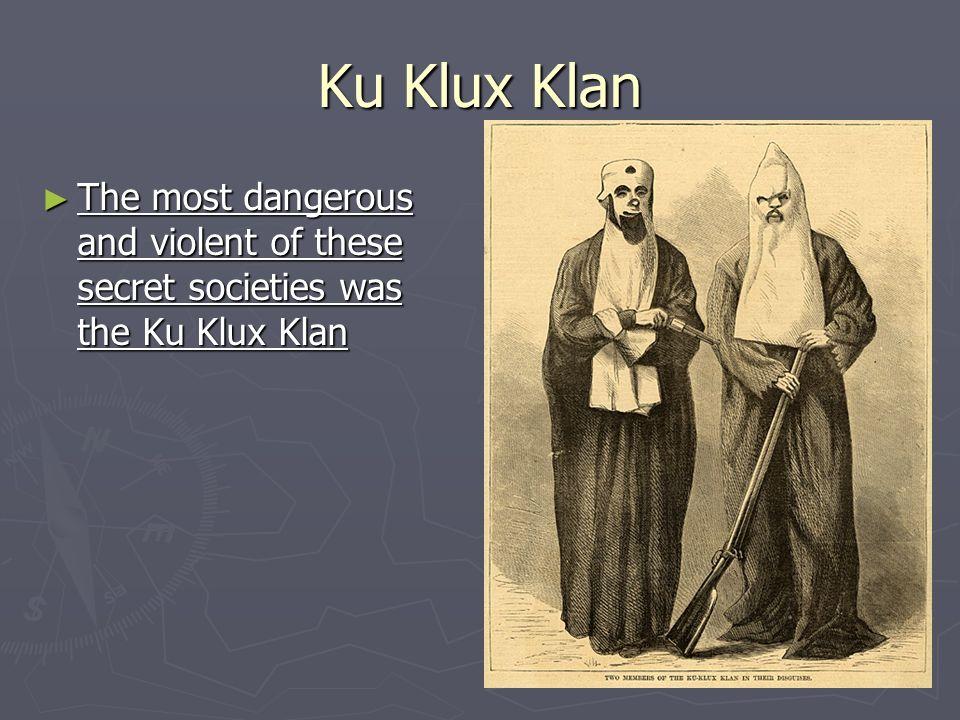 ku klux klan secret society propagating Ku klux klan (ko͞o′ klŭks klăn′, kyo͞o′) n abbr kkk 1 a secret society organized in the south after the civil war to reassert white supremacy by means of .