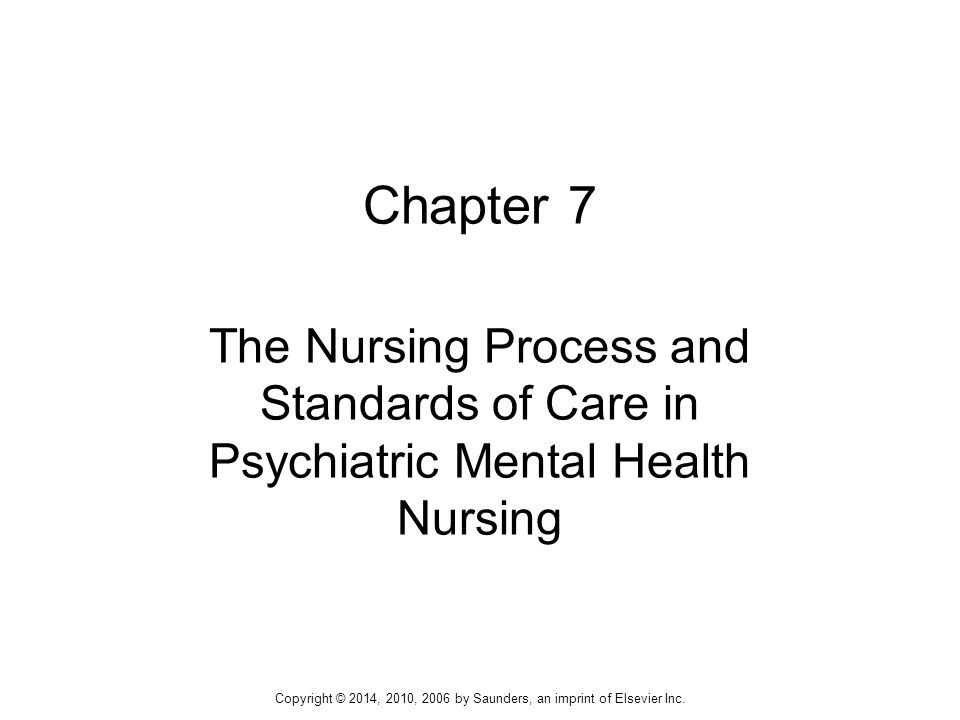 Chapter 7 The Nursing Process And Standards Of Care In Psychiatric