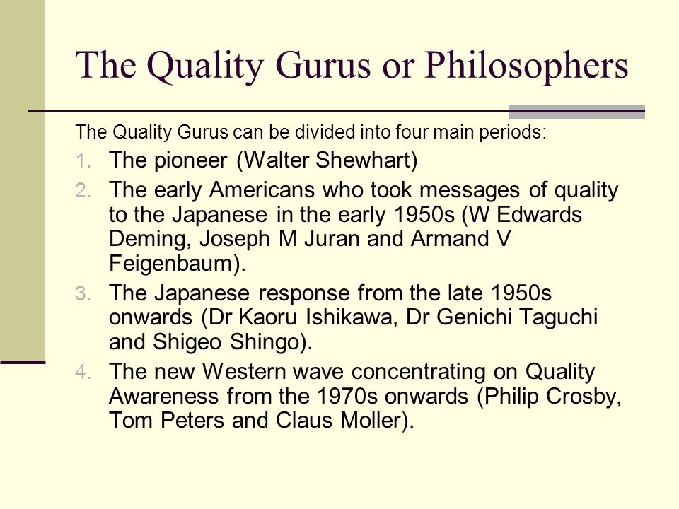 contributions of four quality gurus to In this post, i briefly explain the key contributions of each of the top-eight quality gurus kudos to the gurus of course creating a list of the most celebrated quality gurus is similar to suggesting a list of the best novels it's a subject to taste and never fair.