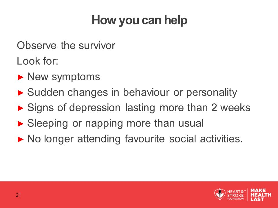 How you can help Observe the survivor Look for: New symptoms