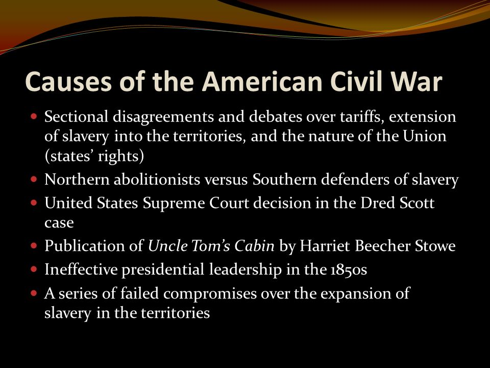 casue of the civil war Although slavery was a factor at the outset of the civil war, it was not the sole or even primary cause the tariff of 1828, called the tariff of abominations in the south, was the worst exploitation.