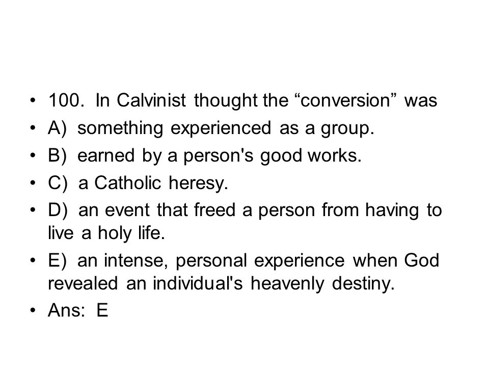 100. In Calvinist thought the conversion was