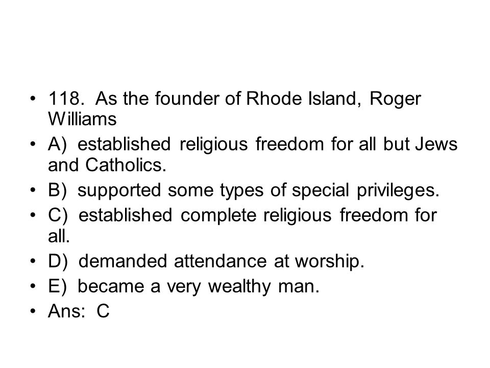 118. As the founder of Rhode Island, Roger Williams